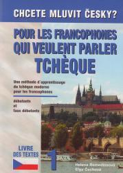 POUR LES FRANCOPHONES QUI VEULENT PARLER TCHÈQUE - Livre des textes 1 / Textbook 1