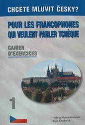 POUR LES FRANCOPHONES QUI VEULENT PARLER TCHÈQUE - Cahier d´Exercices  1 / Workbook 1